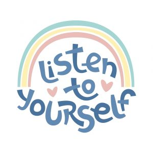 Do You Take the Time to Listen to Yourself?